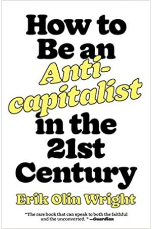 How to Be An Anti-Capitalist in the 21st Century