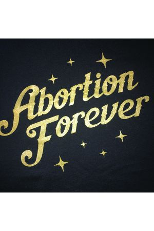 Abortion Forever T-Shirt