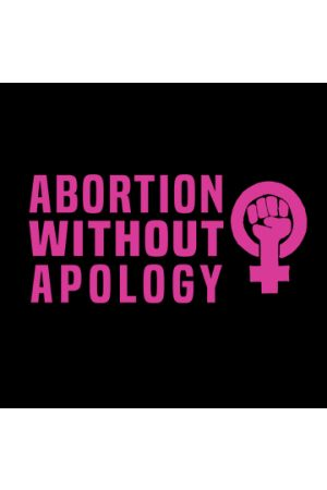 Abortion Without Apology T-Shirt