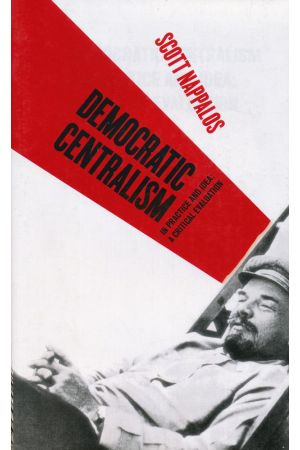 Democratic Centralism In Practice and Idea