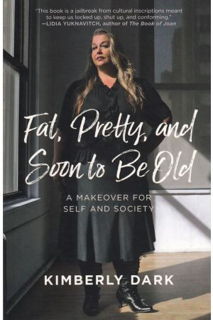 Fat, Pretty, and Soon to Be Old e-book