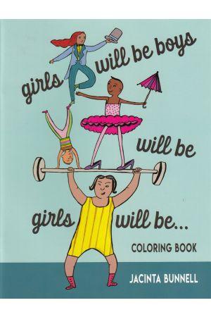 Girls Will Be Boys Will Be Girls Will Be... Coloring Book