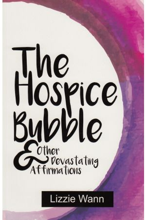 The Hospice Bubble & Other Devastating Affirmations