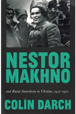 Nestor Makhno and Rural Anarchism in Ukraine, 1917–1921