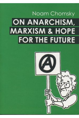 On Anarchism, Marxism and Hope for the Future