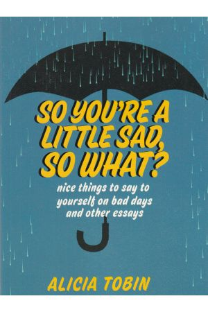So You're a Little Sad, So What?